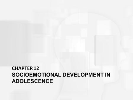CHAPTER 12 SOCIOEMOTIONAL DEVELOPMENT IN ADOLESCENCE.