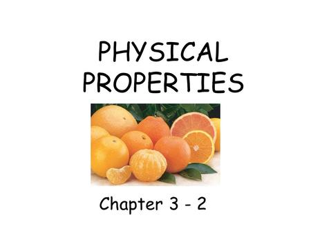 PHYSICAL PROPERTIES Chapter 3 - 2. IDENTIFYING PHYSICAL PROPERTIES A physical property of matter can be observed or measured without changing the substance.