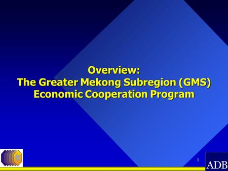 1 Overview: The Greater Mekong Subregion (GMS) Economic Cooperation Program Overview: The Greater Mekong Subregion (GMS) Economic Cooperation Program.
