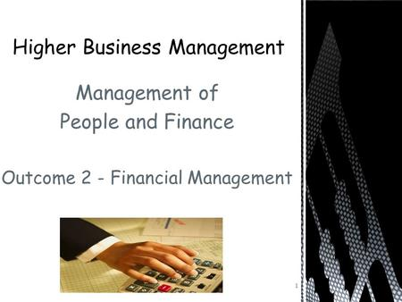 Management of People and Finance Outcome 2 - Financial Management 1.