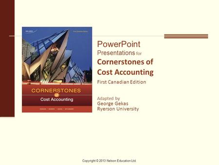 Copyright © 2013 Nelson Education Ltd. PowerPoint Presentations for Cornerstones of Cost Accounting First Canadian Edition Adapted by George Gekas Ryerson.