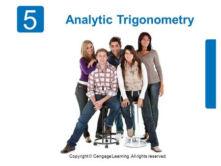 Copyright © Cengage Learning. All rights reserved. 5 Analytic Trigonometry.