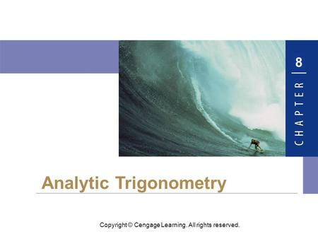 8 Copyright © Cengage Learning. All rights reserved. Analytic Trigonometry.