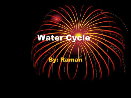 Water Cycle By: Raman. New Vocabulary (LOS terms) Evaporation Condensation Collection Precipitation.