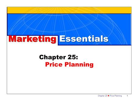 Chapter 25 Price Planning1 Marketing Essentials Chapter 25: Price Planning.