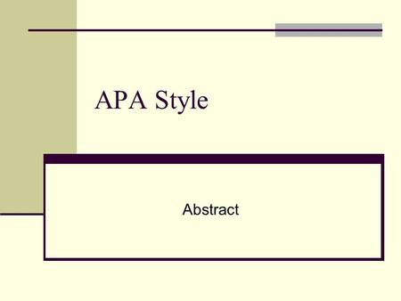 APA Style Abstract. What is an Abstract? Sometimes you do not need to include an abstract in a paper; always check your assignment guidelines to make.