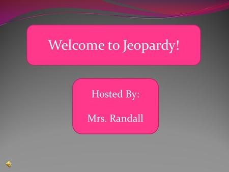 Welcome to Jeopardy! Hosted By: Mrs. Randall Make up of a Plant 100 400 300 200 5a100 5d 3005c 5b Photosynthesis The wonders of plants Roots 100 200.