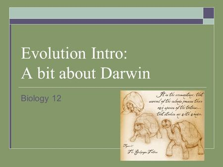 Evolution Intro: A bit about Darwin Biology 12. Joke of the day: