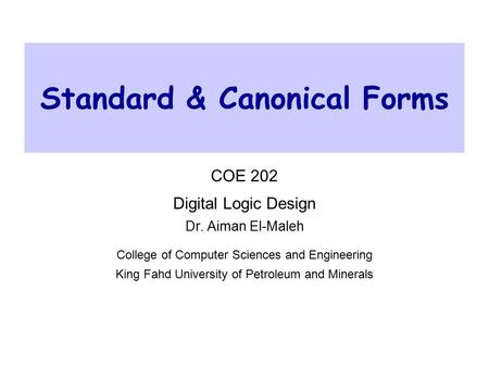 Standard & Canonical Forms COE 202 Digital Logic Design Dr. Aiman El-Maleh College of Computer Sciences and Engineering King Fahd University of Petroleum.