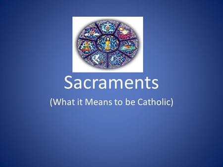Sacraments (What it Means to be Catholic). Learning Goals: I will understand the role of the sacraments in the life journey of all Catholics. (Especially.