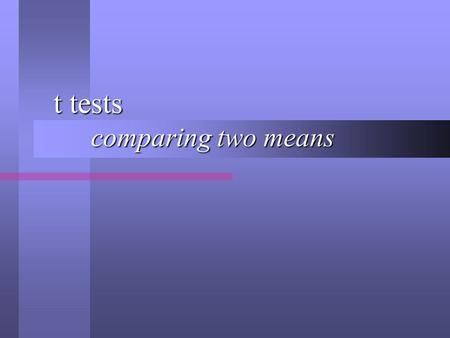 T tests comparing two means t tests comparing two means.