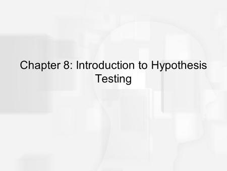 Chapter 8: Introduction to Hypothesis Testing. Hypothesis Testing A hypothesis test is a statistical method that uses sample data to evaluate a hypothesis.