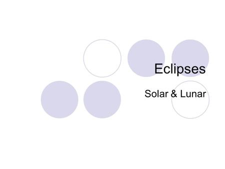 Eclipses Solar & Lunar. Big Ideas 1.Describe the position of the Earth, sun, and moon during solar and lunar eclipses. 2.Identify where total solar and.
