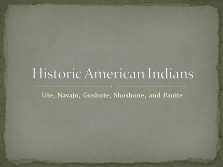 Ute, Navajo, Goshute, Shoshone, and Pauite. 11 different bands of Utes lived in Utah They moved back and forth from the mountains They started using.