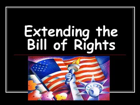 Extending the Bill of Rights. Civil War Amendments 13 th Amendment (1865) Abolished slavery.