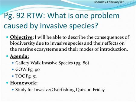 Pg. 92 RTW: What is one problem caused by invasive species? Objective: I will be able to describe the consequences of biodiversity due to invasive species.