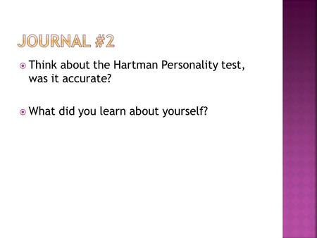  Think about the Hartman Personality test, was it accurate?  What did you learn about yourself?