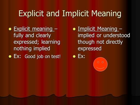 Explicit and Implicit Meaning Explicit meaning – fully and clearly expressed; learning nothing implied Explicit meaning – fully and clearly expressed;