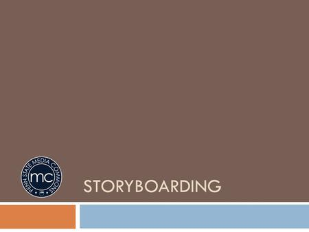 STORYBOARDING. Why should I storyboard?  Planning saves time.  Shares your vision.  Film more effectively.  Edit more effectively.