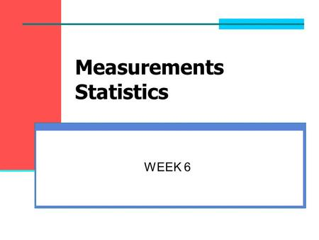 Measurements Statistics WEEK 6. Lesson Objectives Review Descriptive / Survey Level of measurements Descriptive Statistics.