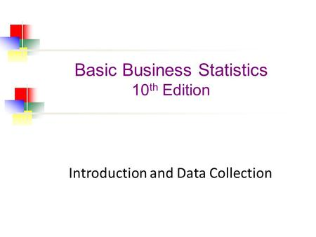 Introduction and Data Collection Basic Business Statistics 10 th Edition.