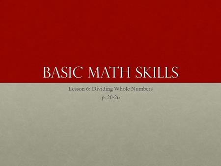 Basic Math skills Lesson 6: Dividing Whole Numbers p. 20-26.