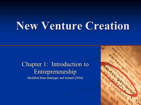 New Venture Creation Chapter 1: Introduction to Entrepreneurship Modified from Barringer and Ireland (2006)