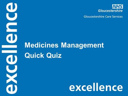 Medicines Management Quick Quiz. 1.Staff administering medicines, if not doctors or pharmacist, do not need to know about the medicines they are administering.