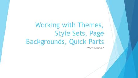 Working with Themes, Style Sets, Page Backgrounds, Quick Parts Word Lesson 7.