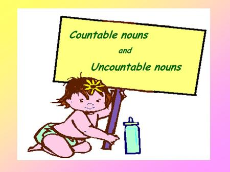 Countable nouns and Uncountable nouns. What are nouns? A noun is a word used to give a name to a person, an animal, a thing or a place.