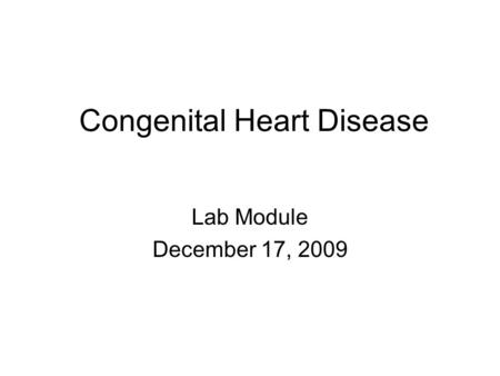 Congenital Heart Disease Lab Module December 17, 2009.