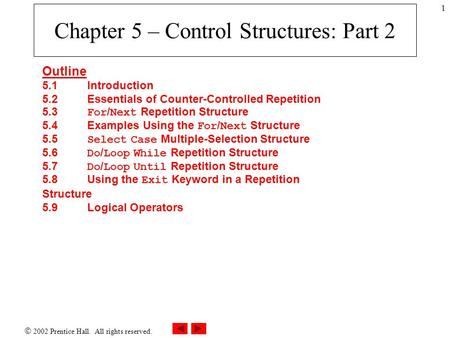  2002 Prentice Hall. All rights reserved. 1 Chapter 5 – Control Structures: Part 2 Outline 5.1Introduction 5.2 Essentials of Counter-Controlled Repetition.