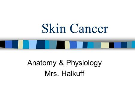 Skin Cancer Anatomy & Physiology Mrs. Halkuff. Metastasize (Metastasis): Spreading of cancer Benign: A non- cancerous tumor Malignant: A cancerous tumor.