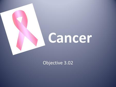 Cancer Objective 3.02. What is Cancer? Cancer is uncontrolled cell growth. (Mitosis) When you are young, your cells grow fast so because you are growing.