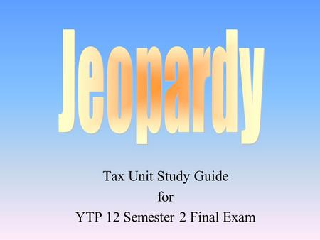 Tax Unit Study Guide for YTP 12 Semester 2 Final Exam.