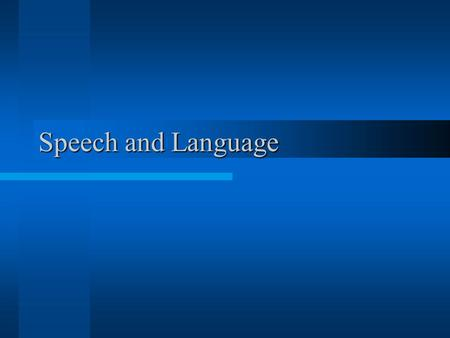 Speech and Language. It is the highest function of the nervous system Involves understanding of spoken & printed words It is the ability to express ideas.