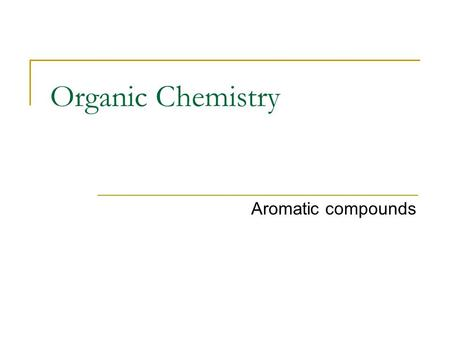 Organic Chemistry Aromatic compounds.