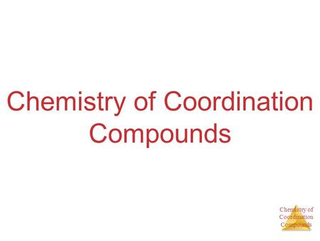 Chemistry of Coordination Compounds Chemistry of Coordination Compounds.