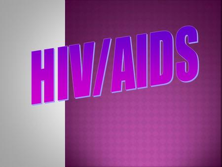 " stands for Human Immunodeficiency Virus  HIV causes AIDS  You can be infected with HIV (you can't ""catch"" AIDS, you can catch HIV)"