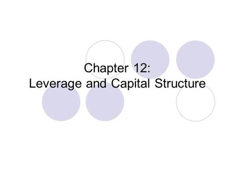 Chapter 12: Leverage and Capital Structure. Capital structure decision Capital structure decisions: The decisions about a firm's debt-equity ratio How.