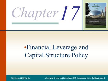Chapter McGraw-Hill/Irwin Copyright © 2006 by The McGraw-Hill Companies, Inc. All rights reserved. 17 Financial Leverage and Capital Structure Policy.