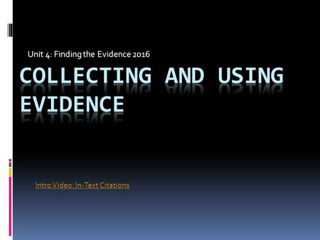 Unit 4: Finding the Evidence 2016 Intro Video: In-Text Citations.