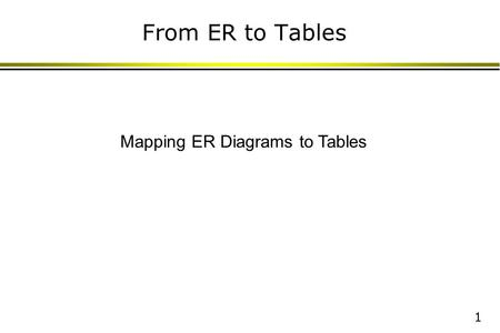 1 From ER to Tables Mapping ER Diagrams to Tables.