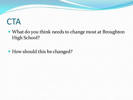CTA What do you think needs to change most at Broughton High School? How should this be changed?