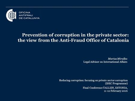 1 Prevention of corruption in the private sector: the view from the Anti-Fraud Office of Catalonia Reducing corruption: focusing on private sector corruption.