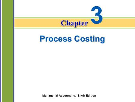 Chapter 3-1 Managerial Accounting, Sixth Edition Process Costing 3.