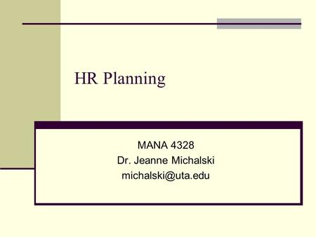 HR Planning MANA 4328 Dr. Jeanne Michalski