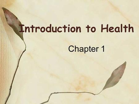 Introduction to Health Chapter 1. What is health???? Refers to the overall well-being of your body, your mind, and your relationships with others. Simply.