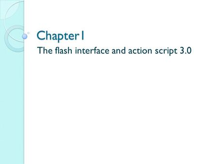 Chapter1 The flash interface and action script 3.0.