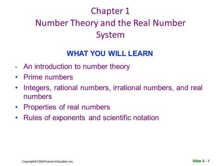 Slide 5 - 1 Copyright © 2009 Pearson Education, Inc. Slide 5 - 1 Copyright © 2009 Pearson Education, Inc. Chapter 1 Number Theory and the Real Number System.